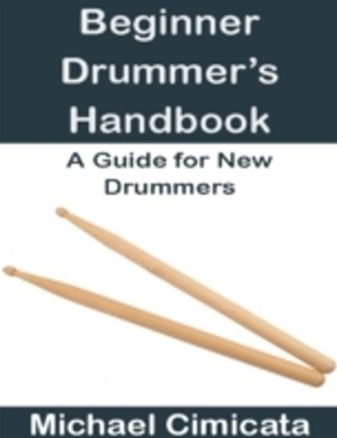 (ebook) Beginner Drummer's Handbook: A Guide for New Drummers