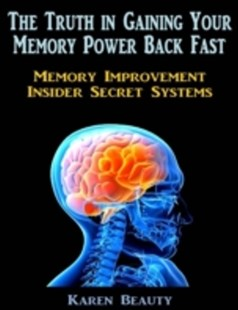 (ebook) Truth In Gaining Your Memory Power Back Fast: Memory Improvement Insider Secret Systems - Self-Help & Motivation