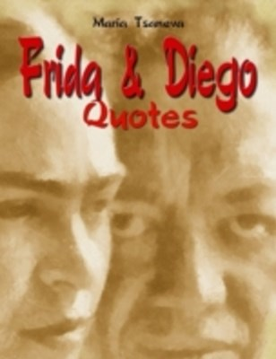 Frida & Diego: Quotes