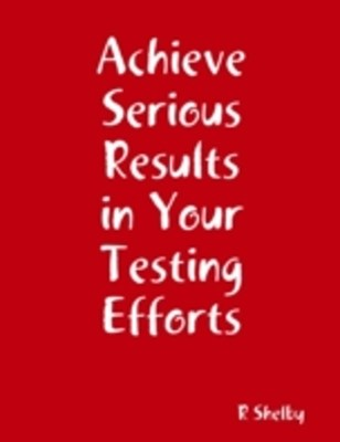 Achieve Serious Results in Your Testing Efforts
