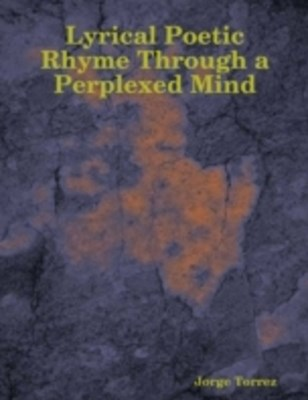 (ebook) Lyrical Poetic Rhyme Through a Perplexed Mind