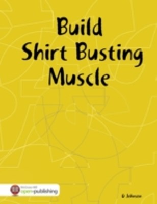 Build Shirt Busting Muscle