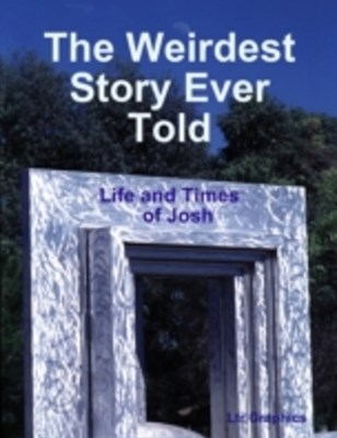 Weirdest Story Ever Told, Life and Times of Josh