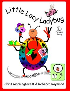 Little Lacy Ladybug - L Focused Story by Chris Morningforest, Rebecca Raymond (9781304651778) - PaperBack - Children's Fiction
