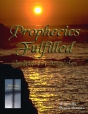 Prophecies Fulfilled: Joshua to Chronicles