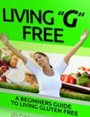 Living G Free - Beginners Guide to Living Gluten Free