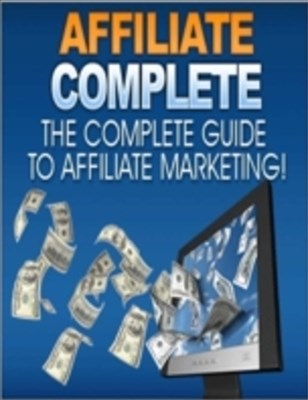 Affiliate Complete - The Complete Guide to Affiliate Marketing