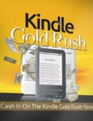 Kindle Gold Rush - Cash In On the Kindle Gold Rush Now