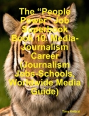 &quote;People Power&quote; Job Superbook Book 10: Media-Journalism Career (Journalism Jobs-Schools, Worldwide Media Guide)