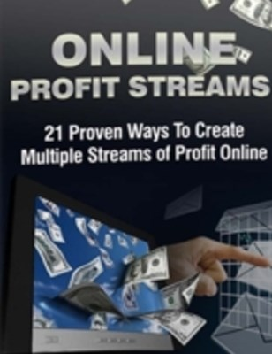 Online Profit Streams - 21 Proven Ways to Multiple Streams of Profit Online