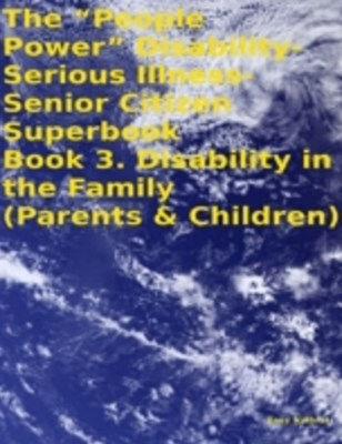&quote;People Power&quote; Disability-Serious Illness-Senior Citizen Superbook Book 3. Disability in the Family (Parents & Children)