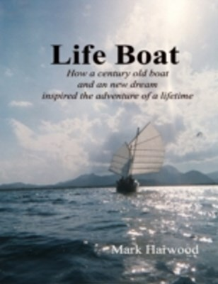 Life Boat: How a Century Old Boat and a New Dream Inspired an Adventure of a Lifetime