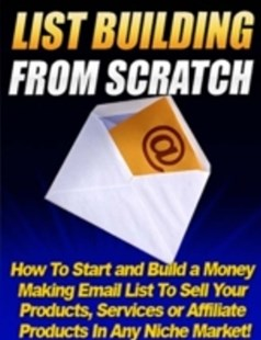 (ebook) List Building from Scratch - How to Start and Build a Money Making Email List to Sell Your Products, Services or Affiliate Products In Any Niche Market - Computing