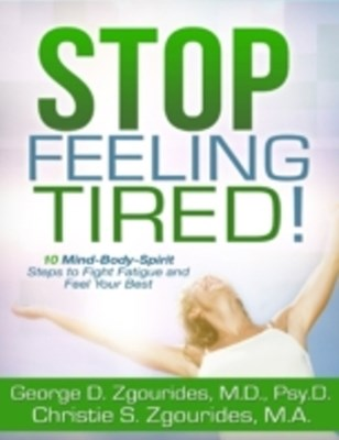 Stop Feeling Tired! 10 Mind-Body-Spirit Steps to Fight Fatigue and Feel Your Best - Second Edition