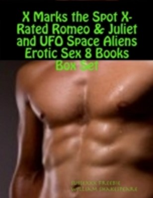 (ebook) X Marks the Spot X-Rated Romeo & Juliet and UFO Space Aliens Erotic Sex 8 Books Box Set