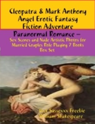 (ebook) Cleopatra & Mark Anthony Angel Erotic Fantasy Fiction Adventure Paranormal Romance - Sex Scenes Married Couples Role Playing 7 Books Box Set