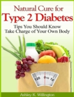 (ebook) Natural Cure for Type 2 Diabetes: Tips You Should Know - Take Charge of Your Own Body