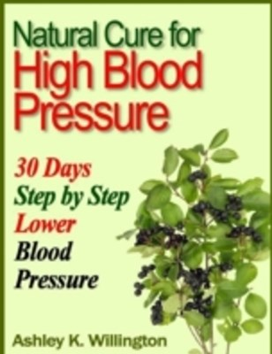 (ebook) Natural Cure for High Blood Pressure: 30 Days Step By Step Lower Blood Pressure
