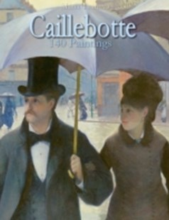 (ebook) Caillebotte: 140 Paintings - Art & Architecture General Art