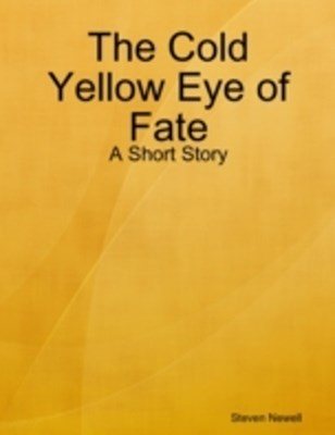 Cold Yellow Eye of Fate - A Short Story