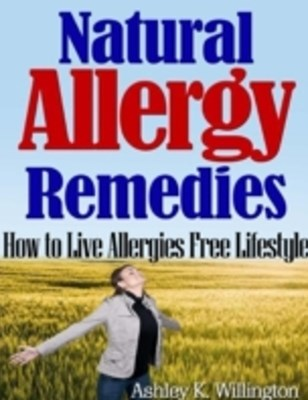 (ebook) Natural Allergy Remedies: How to Live Allergies Free Lifestyle
