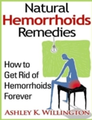 (ebook) Natural Hemorrhoids Remedies: How to Get Rid of Hemorrhoids Forever