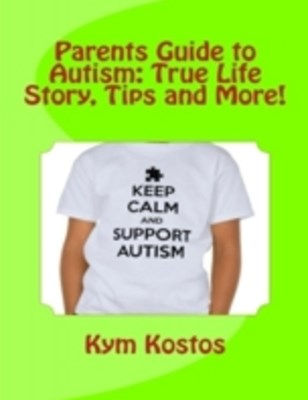 Parents Guide to Autism: True Life Story, Tips and More!