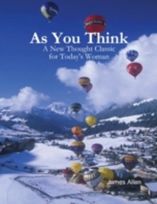 (ebook) As You Think - A New Thought Classic for Today's Woman