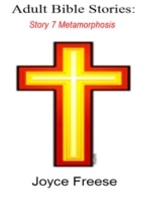 Adult Bible Stories: Story 7 Metamorphosis