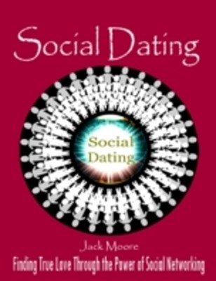 Social Dating - Finding True Love Through the Power of Social Networking