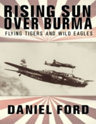 (ebook) Rising Sun Over Burma: Flying Tigers and Wild Eagles, 1941-1942 - How Japan Remembers the Battle