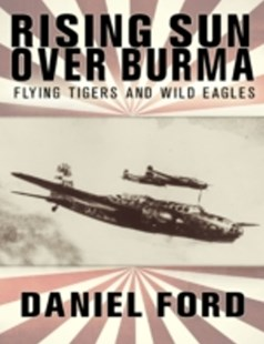 (ebook) Rising Sun Over Burma: Flying Tigers and Wild Eagles, 1941-1942 - How Japan Remembers the Battle - History