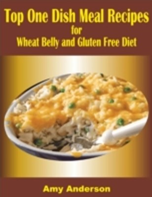 (ebook) Top One Dish Meal Recipes for Wheat Belly and Gluten Free Diet