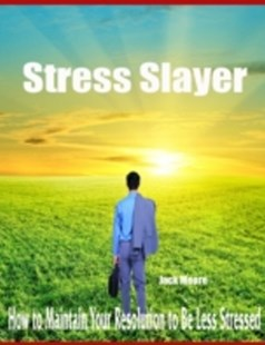 (ebook) Stress Slayer - How to Maintain Your Resolution to Be Less Stressed - Self-Help & Motivation