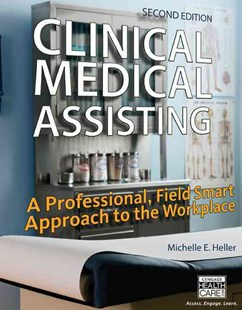 Clinical Medical Assisting : A Professional, Field Smart Approach to  the Workplace by Michelle Heller, Lynette M. Veach (9781305110861) - HardCover - Reference Medicine