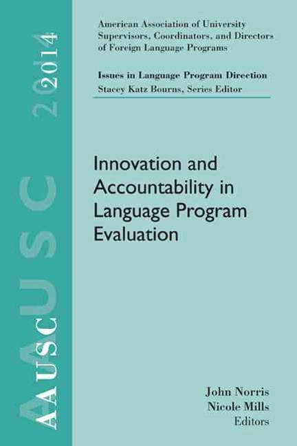 AAUSC 2014 Volume - Issues in Language Program Direction : Innovation  and Accountability in Language Program Evaluation