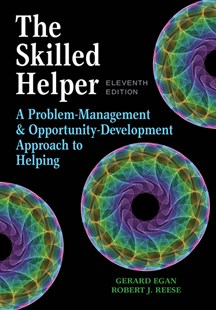 The Skilled Helper : A Problem-Management and Opportunity-Development  Approach to Helping by Dr. Gerard Egan, Robert J. Reese (9781305865716) - HardCover - Education Teaching Guides