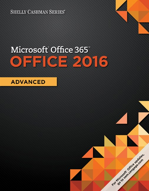Shelly Cashman Series© Microsoft© Office 365 & Office 2016 : Advanced