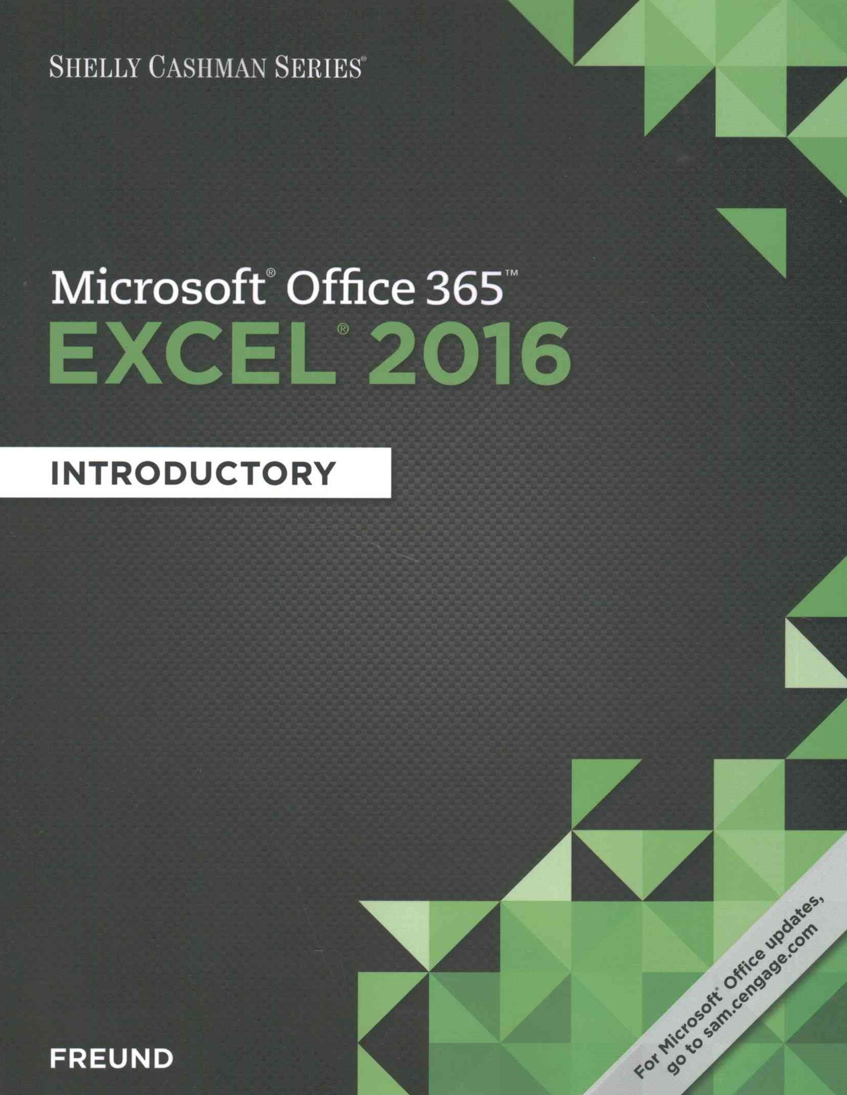 Shelly Cashman Series© Microsoft© Office 365 & Excel 2016 : Introductory