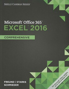 Shelly Cashman Series© Microsoft© Office 365 & Excel 2016 :  Comprehensive by Steven M. Freund, Eric Schmieder, Joy (Indiana University StarksPurdue University at Indianapolis) (9781305870727) - PaperBack - Computing Program Guides