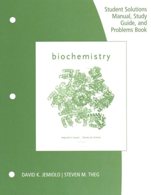 Study Guide with Student Solutions Manual and Problems Book for Garrett/Grisham's Biochemistry Tech