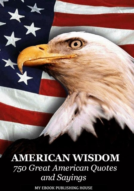 (ebook) American Wisdom - 750 Great American Quotes and Sayings