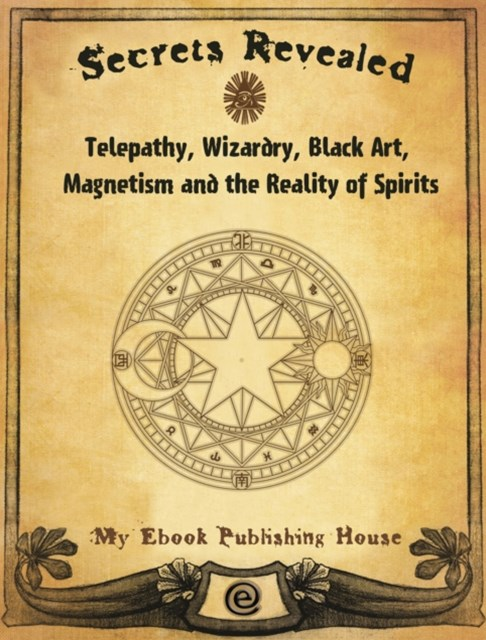 (ebook) Secrets Revealed: Telepathy, Wizardry, Black Art, Magnetism and the Reality of Spirits