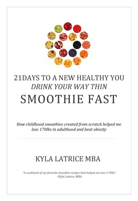 21 Days to a New Healthy You! Drink Your Way Thin (Smoothie Fast)