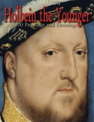 Holbein the Younger: 100 Paintings and Drawings