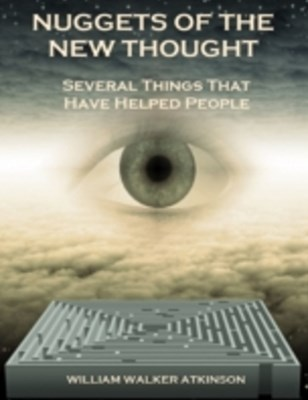 Nuggets of the New Thought : Several Things That Have Helped People (Illustrated)