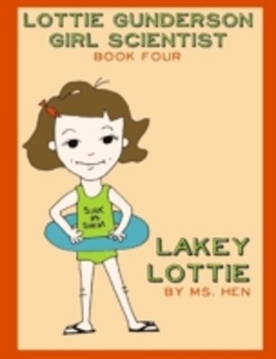 Lakey Lottie: Lottie Gunderson Girl Scientist Book 4