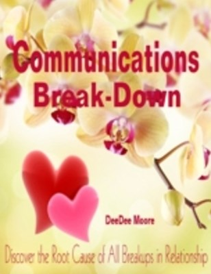 (ebook) Communications Break-Down - Discover the Root Cause of All Breakups in Relationship