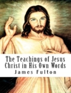 (ebook) Teachings of Jesus Christ in His Own Words - Religion & Spirituality