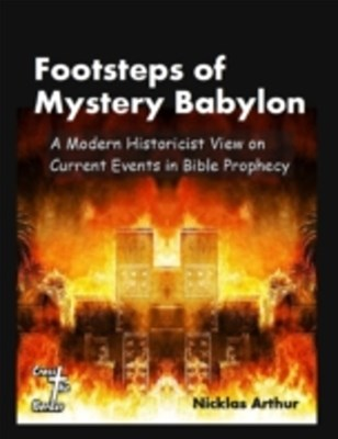 Footsteps of Mystery Babylon: A Modern Historicist View on Current Events in Bible Prophecy